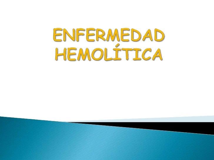 ENFERMEDAD HEMOLÍTICA <br />