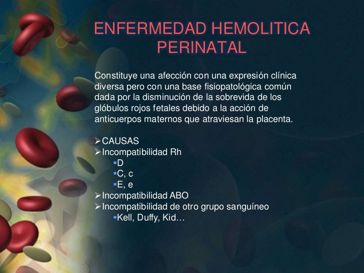 Enfermedad Hemolítica                  Perinatal• Provocada por la disminución de la sobrevida de los  eritrocitos fetales...