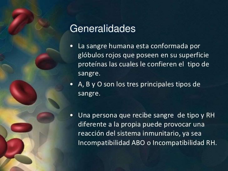 Generalidades• La sangre humana esta conformada por  glóbulos rojos que poseen en su superficie  proteínas las cuales le c...