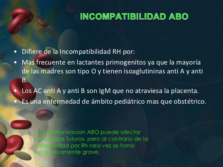 • Difiere de la Incompatibilidad RH por:• Mas frecuente en lactantes primogenitos ya que la mayoría  de las madres son tip...