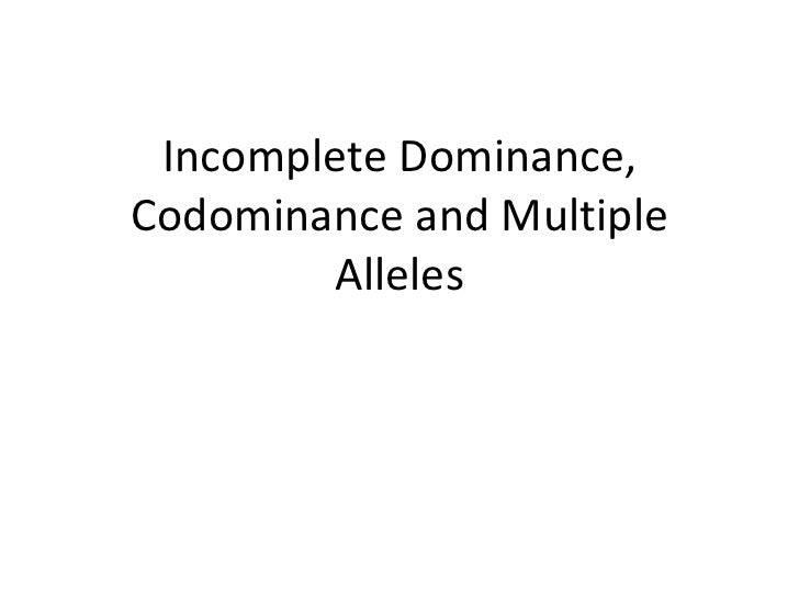 Incomplete Dominance, Codominance and Multiple Alleles