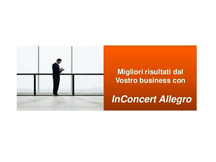 Migliori risultati dal Vostro business con<br />InConcert Allegro<br />