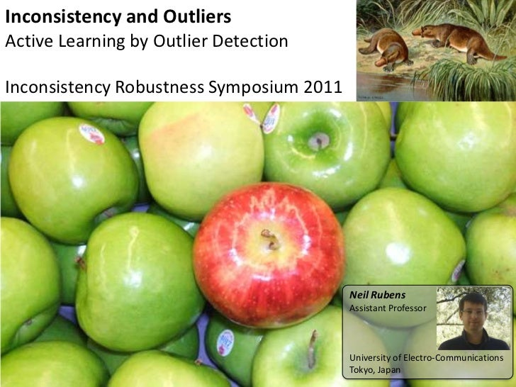 Inconsistency and OutliersActive Learning by Outlier DetectionInconsistency Robustness Symposium 2011<br />Neil Rubens<br ...
