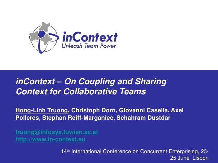 inContext – On Coupling and Sharing Context for Collaborative Teams  Hong-Linh Truong, Christoph Dorn, Giovanni Casella, A...