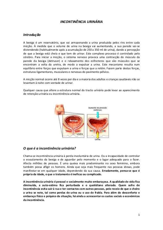 1 INCONTINÊNCIA URINÁRIA Introdução A bexiga é um reservatório, que vai armazenando a urina produzida pelos rins entre cad...