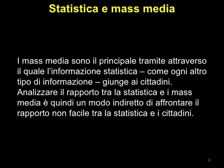 Statistica e mass media I mass media sono il principale tramite attraverso il quale l'informazione statistica – come ogni ...