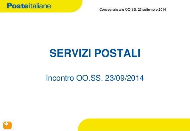 SERVIZI POSTALI  Incontro OO.SS. 23/09/2014  Consegnato alle OO.SS. 23 settembre 2014