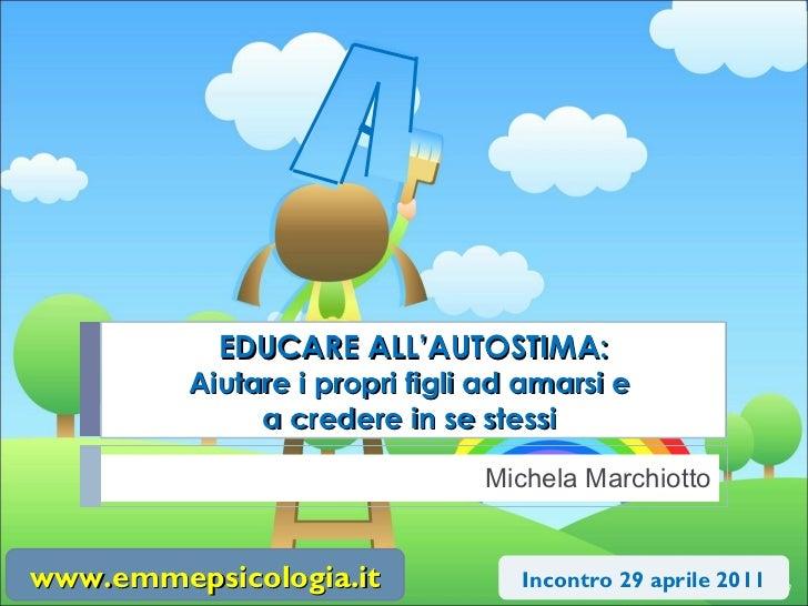 Michela Marchiotto EDUCARE ALL'AUTOSTIMA: Aiutare i propri figli ad amarsi e  a credere in se stessi  Incontro 29 aprile 2...