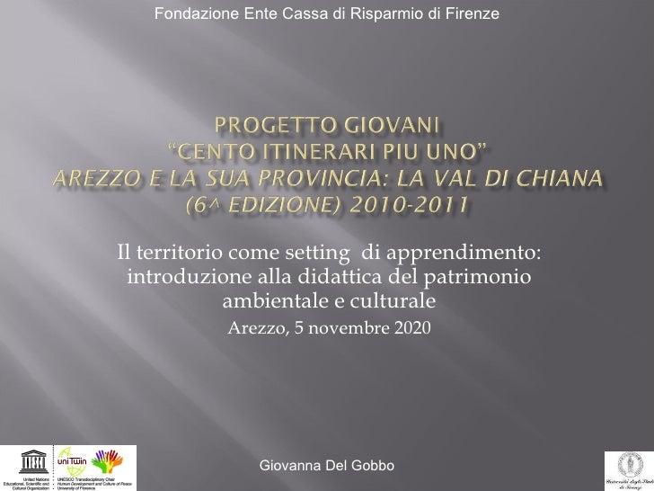 Il territorio come setting  di apprendimento: introduzione alla didattica del patrimonio ambientale e culturale Arezzo, 5 ...