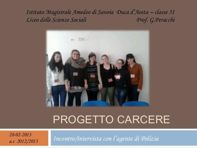 Istituto Magistrale Amedeo di Savoia Duca d'Aosta – classe 5I Liceo delle Scienze Sociali Prof. G.Peracchi  PROGETTO CARCE...