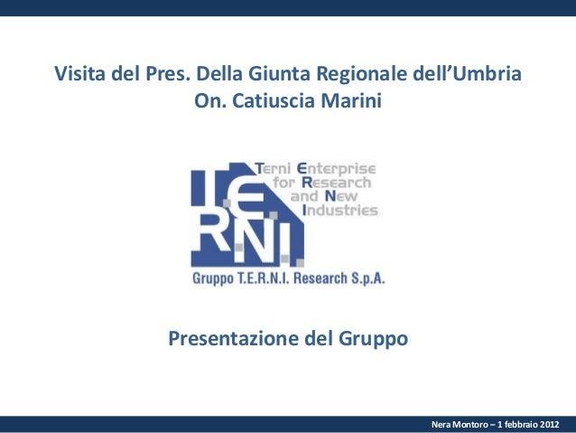 Visita del Pres. Della Giunta Regionale dell'Umbria On. Catiuscia Marini Nera Montoro – 1 febbraio 2012 Presentazione del ...
