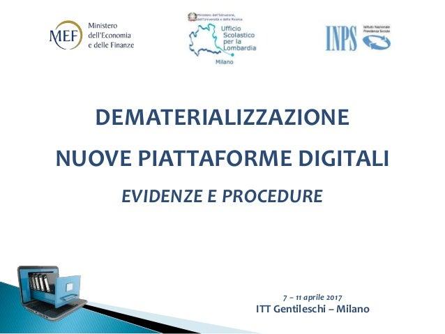 DEMATERIALIZZAZIONE NUOVE PIATTAFORME DIGITALI EVIDENZE E PROCEDURE 7 – 11 aprile 2017 ITT Gentileschi – Milano