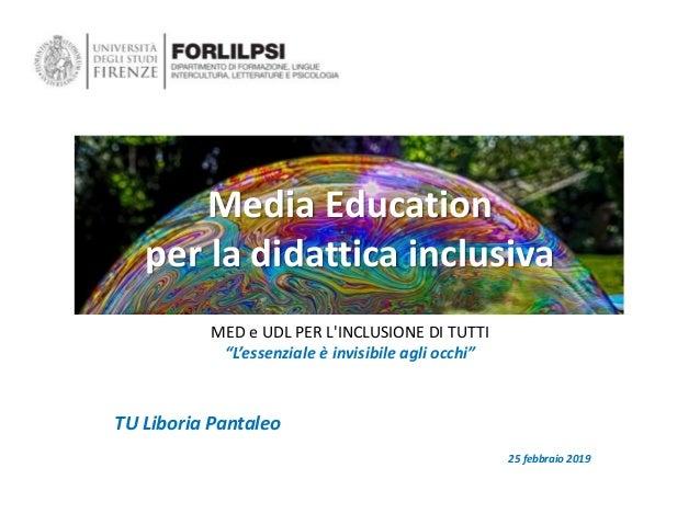 """Media Education per la didattica inclusiva TU Liboria Pantaleo 25 febbraio 2019 MED e UDL PER L'INCLUSIONE DI TUTTI """"L'ess..."""