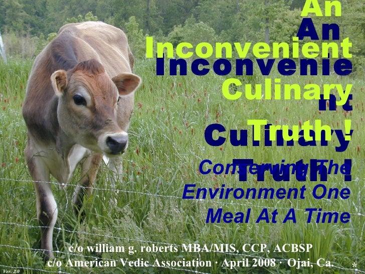 An  Inconvenient Culinary Truth ! An  Inconvenient Culinary Truth ! c/o william g. roberts MBA/MIS, CCP, ACBSP  c/o Americ...