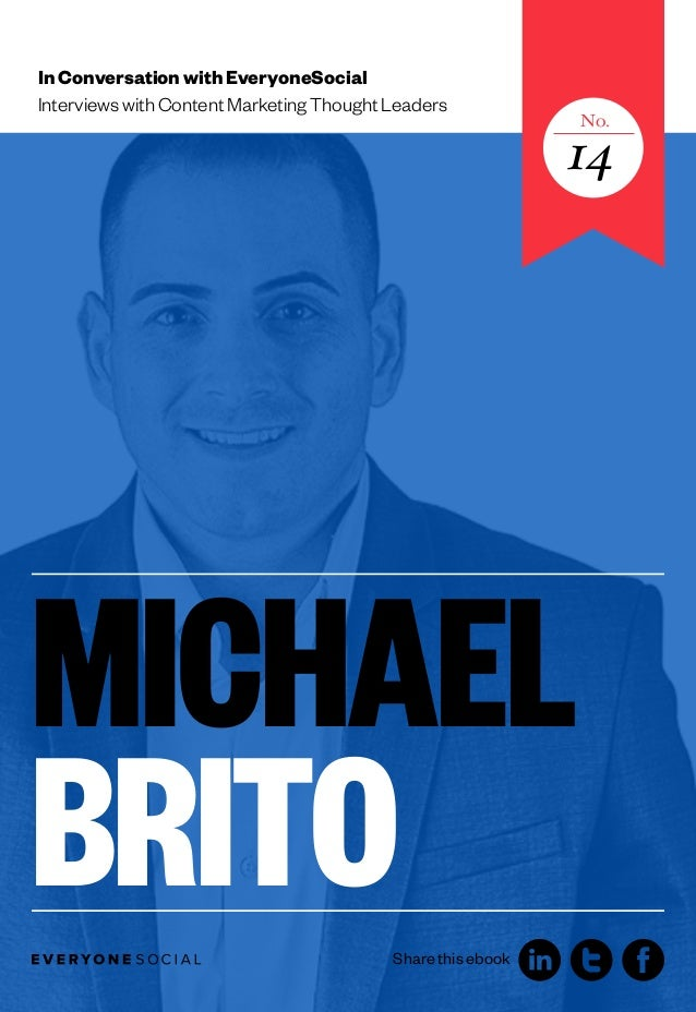 In Conversation with EveryoneSocial Interviews with Content Marketing Thought Leaders  No.  14  MICHAEL BRITO Share this e...