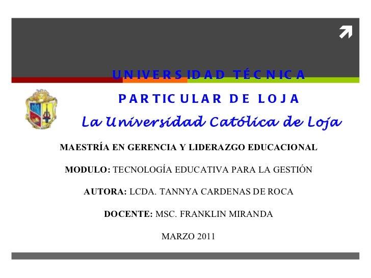 UNIVERSIDAD TÉCNICA PARTICULAR DE LOJA La Universidad Católica de Loja MAESTRÍA EN GERENCIA Y LIDERAZGO EDUCACIONAL MODULO...