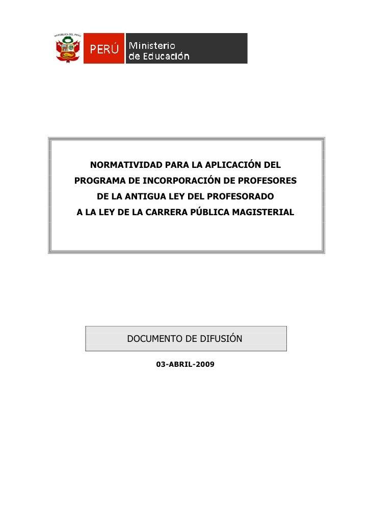 NORMATIVIDAD PARA LA APLICACIÓN DEL PROGRAMA DE INCORPORACIÓN DE PROFESORES    DE LA ANTIGUA LEY DEL PROFESORADO A LA LEY ...