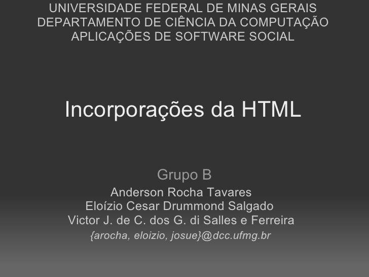 Incorporações da HTML Grupo B Anderson Rocha Tavares Eloízio Cesar Drummond Salgado Victor J. de C. dos G. di Salles e Fe...