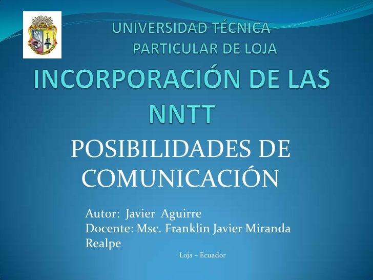 INCORPORACIÓN DE LAS NNTT<br />POSIBILIDADES DE COMUNICACIÓN<br />UNIVERSIDAD TÉCNICA PARTICULAR DE LOJA<br />Autor: Ja...