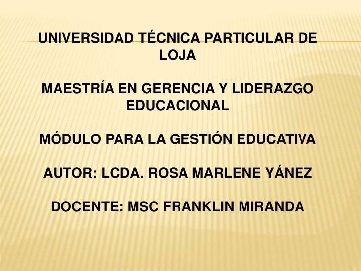 UNIVERSIDAD TÉCNICA PARTICULAR DE LOJA<br />MAESTRÍA EN GERENCIA Y LIDERAZGO EDUCACIONAL<br />MÓDULO PARA LA GESTIÓN EDUCA...