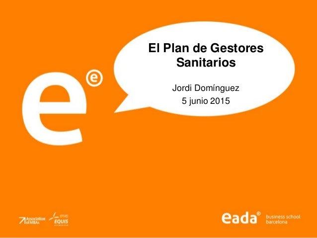 El Plan de Gestores Sanitarios Jordi Domínguez 5 junio 2015