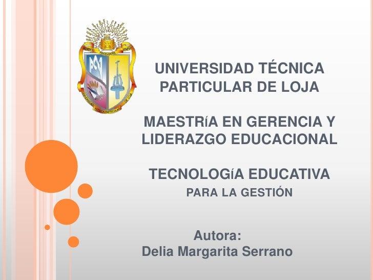 UNIVERSIDAD técnicaPARTICULAR DE LOJAMAESTRíAEN GERENCIA Y LIDERAZGO EDUCACIONALTECNOLOGíA EDUCATIVApara la gestión<br />A...