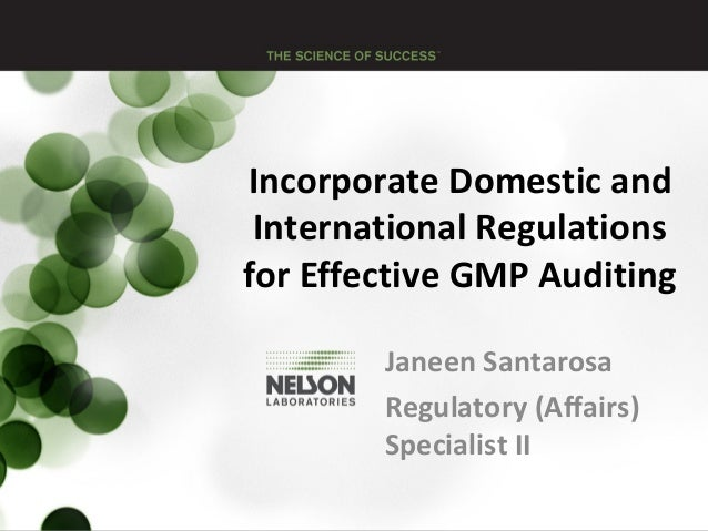 Incorporate Domestic and International Regulations for Effective GMP Auditing Janeen Santarosa Regulatory (Affairs) Specia...