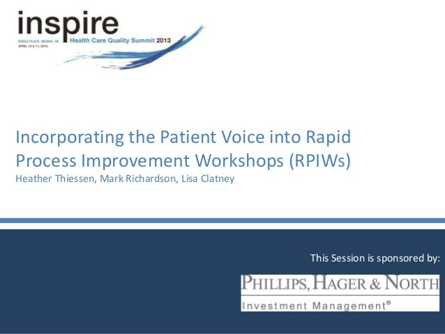 Incorporating the Patient Voice into RapidProcess Improvement Workshops (RPIWs)Heather Thiessen, Mark Richardson, Lisa Cla...