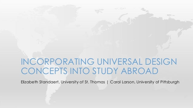 INCORPORATING UNIVERSAL DESIGN  CONCEPTS INTO STUDY ABROAD  Elizabeth Standaert, University of St. Thomas | Carol Larson, ...