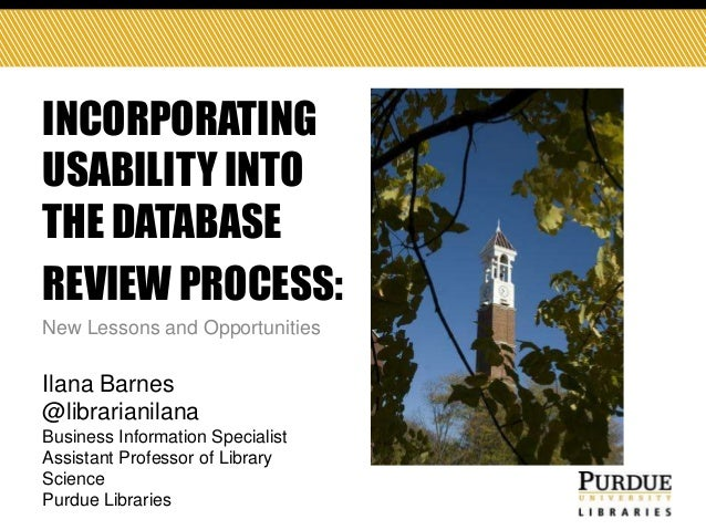 INCORPORATING USABILITY INTO THE DATABASE REVIEW PROCESS:: NEW LESSONS AND POSSIBILITIES Ilana Barnes  New Lessons and Opp...
