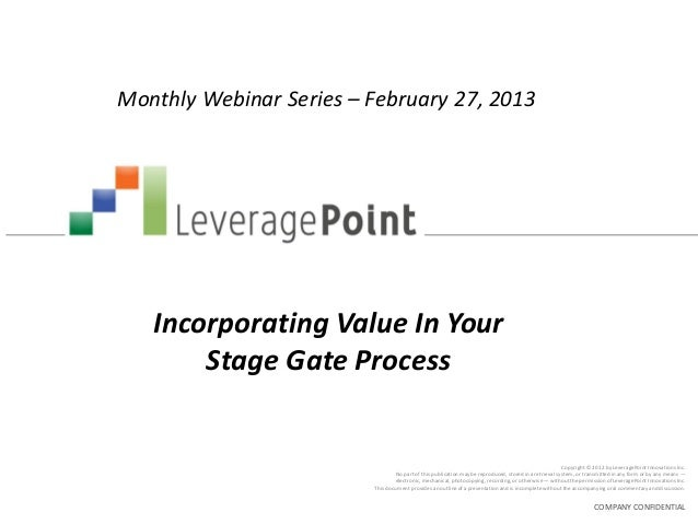 Monthly Webinar Series – February 27, 2013   Incorporating Value In Your       Stage Gate Process                         ...
