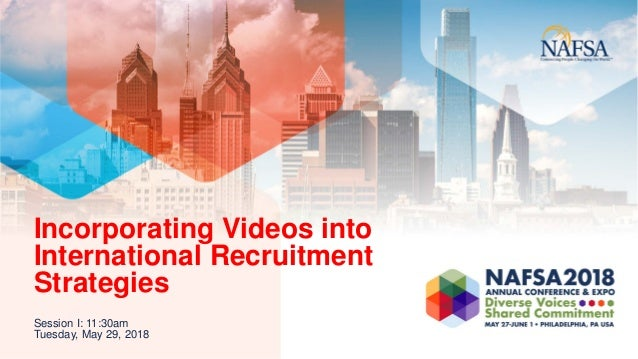 Incorporating Videos into International Recruitment Strategies Session I: 11:30am Tuesday, May 29, 2018
