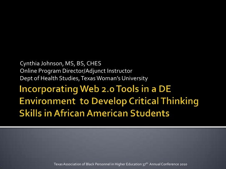 Incorporating Web 2.0 Tools in a DE Environment  to Develop Critical Thinking Skills in African American Students<br />Cyn...