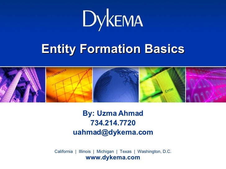 Entity Formation Basics By: Uzma Ahmad 734.214.7720 [email_address]