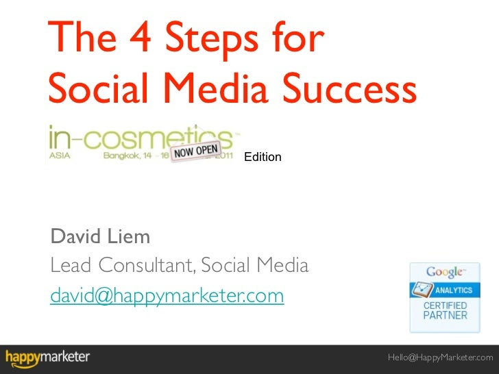 The 4 Steps forSocial Media Success                     EditionDavid LiemLead Consultant, Social Mediadavid@happymarketer....
