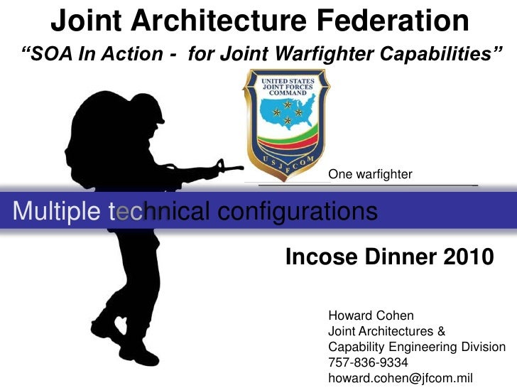 """Joint Architecture Federation """"SOA In Action -  for Joint Warfighter Capabilities""""<br />One warfighter<br />Multiple techn..."""