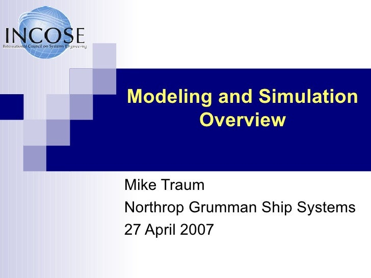 Modeling and Simulation Overview Mike Traum Northrop Grumman Ship Systems 27 April 2007