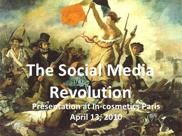 <ul><li>The Social Media Revolution </li></ul>The Social Media Revolution Presentation at In-cosmetics Paris April 13, 2010