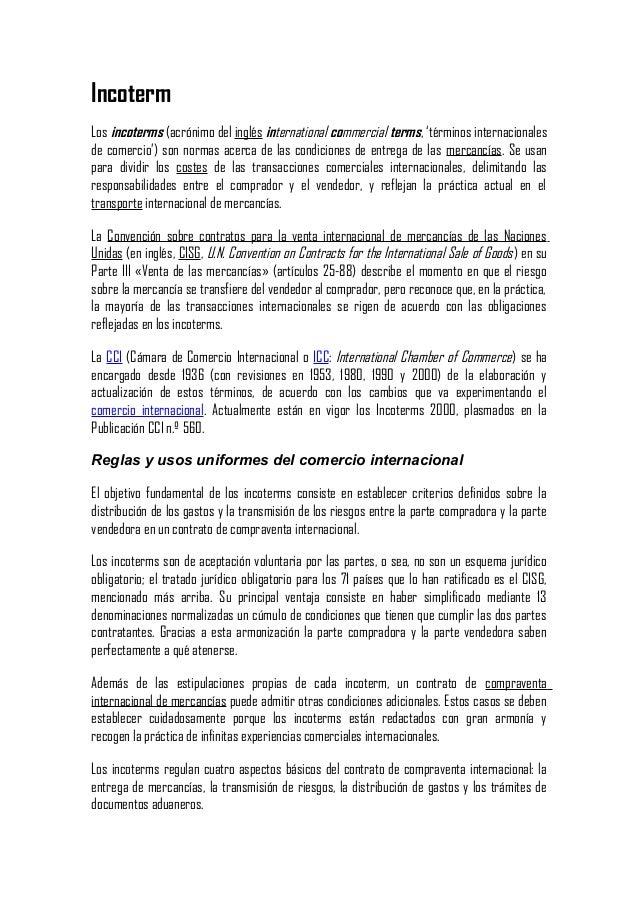 Incoterm Los incoterms (acrónimo del inglés international commercial terms, 'términos internacionales de comercio') son no...