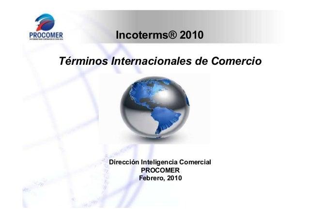 Incoterms® 2010 Términos Internacionales de Comercio  Dirección Inteligencia Comercial PROCOMER Febrero, 2010