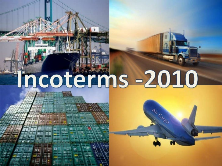 What is an Incoterm   The terms of shipment and delivery, as well as the transfer of risk, between thebuyer and seller.   ...