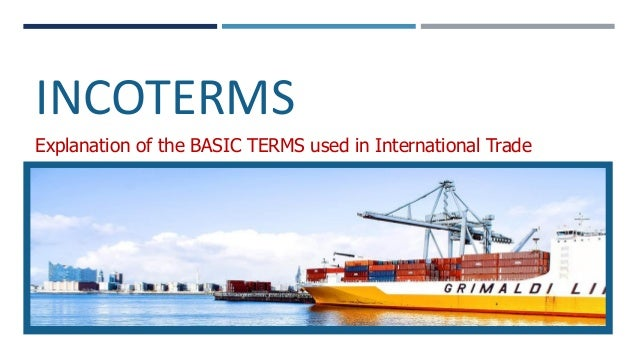 INCOTERMS Explanation of the BASIC TERMS used in International Trade