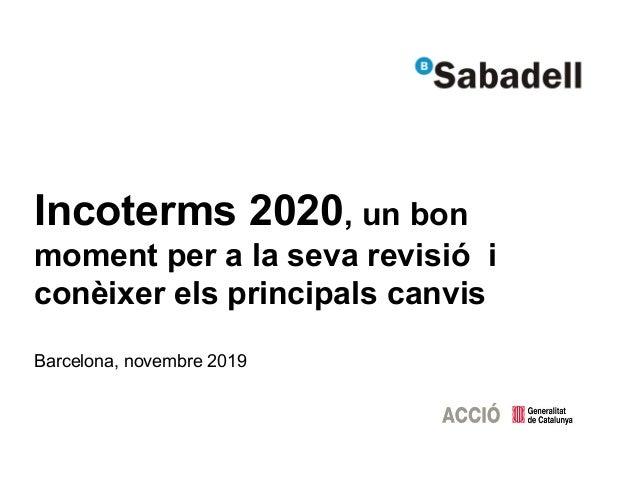 Incoterms 2020, un bon moment per a la seva revisió i conèixer els principals canvis Barcelona, novembre 2019
