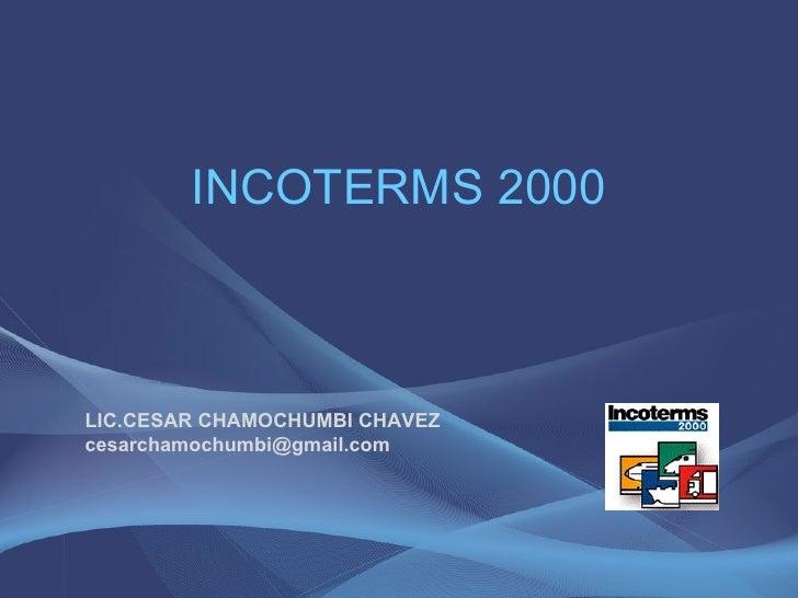 INCOTERMS 2000 LIC.CESAR CHAMOCHUMBI CHAVEZ [email_address]