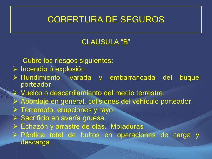 "COBERTURA DE SEGUROS <ul><li>CLAUSULA ""B"" </li></ul><ul><li>  Cubre los riesgos siguientes: </li></ul><ul><li>Incendio ó e..."