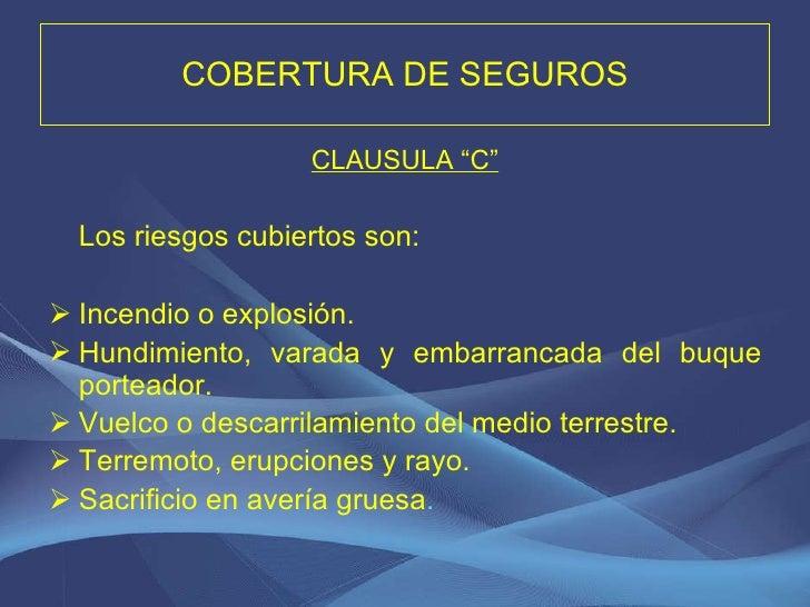 "COBERTURA DE SEGUROS <ul><li>CLAUSULA ""C"" </li></ul><ul><li>Los riesgos cubiertos son: </li></ul><ul><li>Incendio o explos..."