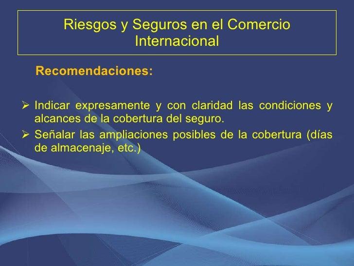 Riesgos y Seguros en el Comercio Internacional <ul><li>Recomendaciones:  </li></ul><ul><li>Indicar expresamente y con clar...