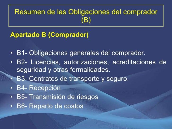 Resumen de las Obligaciones del comprador (B) <ul><li>Apartado B (Comprador) </li></ul><ul><li>B1- Obligaciones generales ...