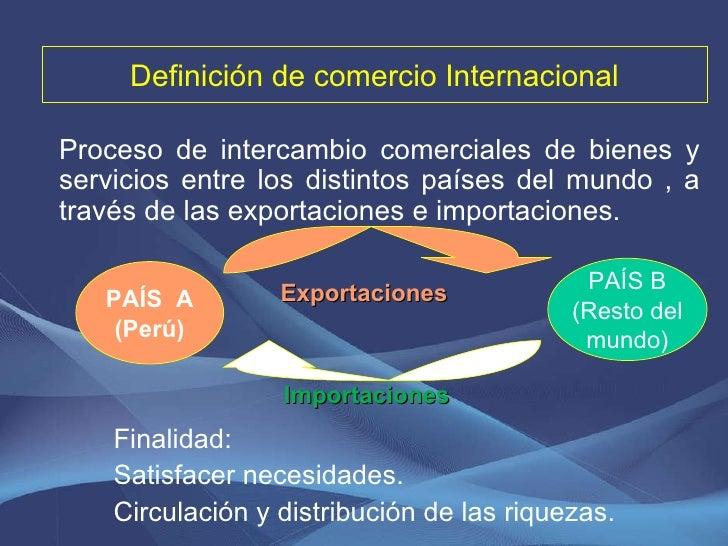 Definición de comercio Internacional Proceso de intercambio comerciales de bienes y servicios entre los distintos países d...