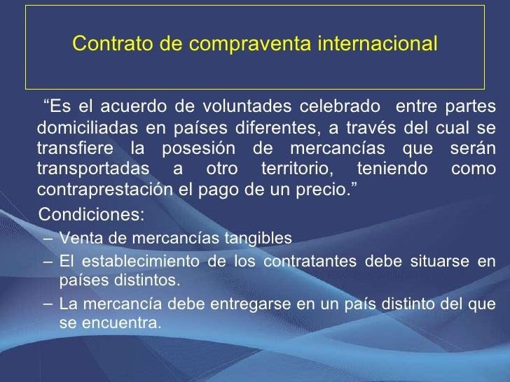 """Contrato de compraventa internacional <ul><li>"""" Es el acuerdo de voluntades celebrado  entre partes domiciliadas en países..."""